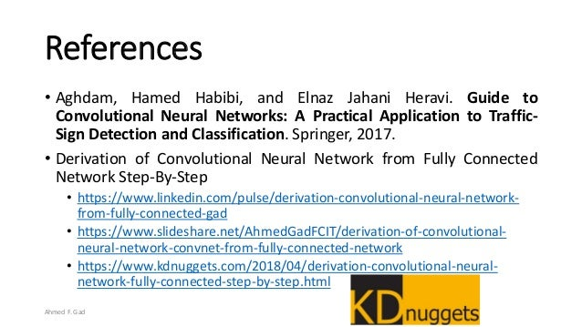 References • Aghdam, Hamed Habibi, and Elnaz Jahani Heravi. Guide to Convolutional Neural Networks: A Practical Applicatio...