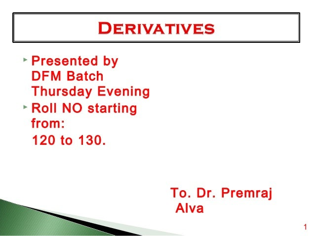Presented by DFM Batch Thursday Evening  Roll NO starting from: 120 to 130.   To. Dr. Premraj Alva 1