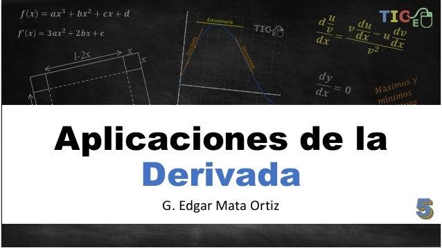 Aplicaciones de la Derivada G. Edgar Mata Ortiz 5555