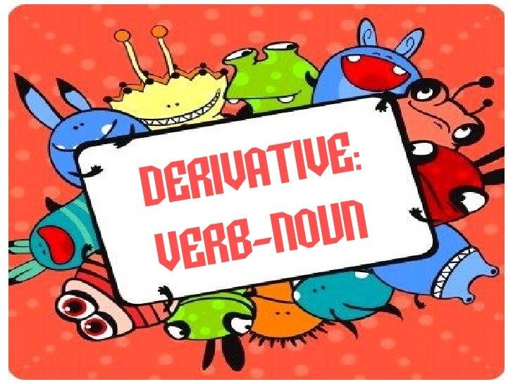 DERIVATIVE : VERB-NOUN