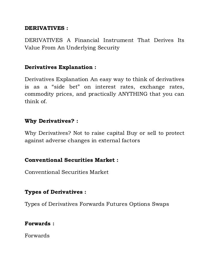 DERIVATIVES : <br />DERIVATIVES A Financial Instrument That Derives Its Value From An Underlying Security <br />Derivative...