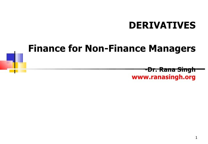 DERIVATIVESFinance for Non-Finance Managers                     -Dr. Rana Singh                   www.ranasingh.org       ...