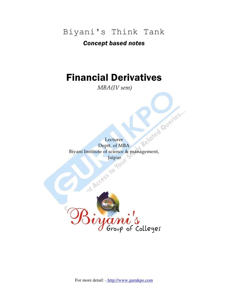 Biyanis Think Tank       Concept based notesFinancial Derivatives              MBA(IV sem)                   Lecturer     ...