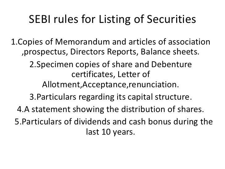 SEBI rules for Listing of Securities1.Copies of Memorandum and articles of association   ,prospectus, Directors Reports, B...