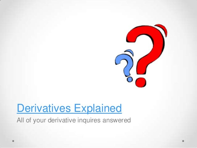 Derivatives Explained All of your derivative inquires answered
