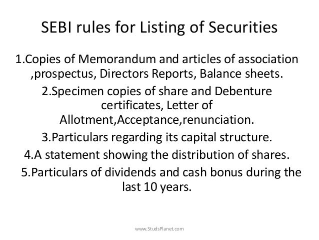 SEBI rules for Listing of Securities 1.Copies of Memorandum and articles of association ,prospectus, Directors Reports, Ba...