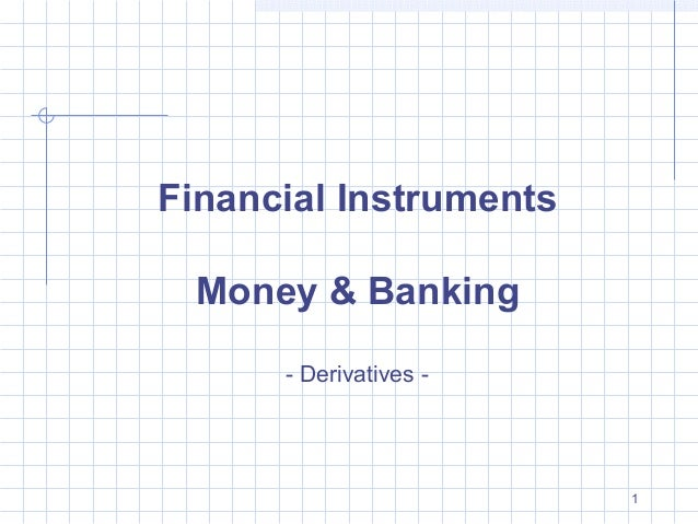 Financial Instruments Money & Banking - Derivatives -  1