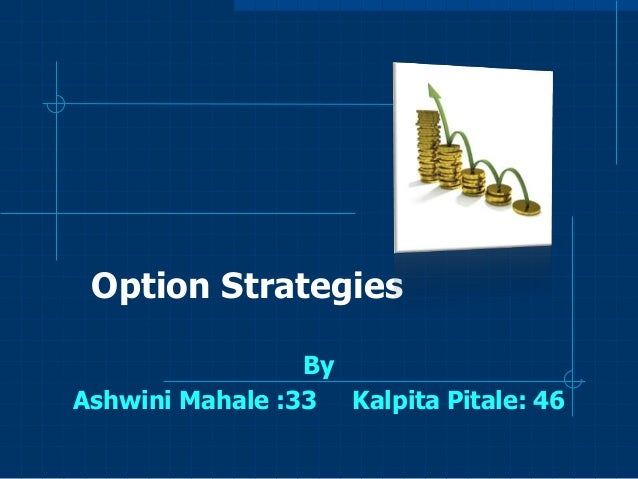 Option Strategies By Ashwini Mahale :33 Kalpita Pitale: 46