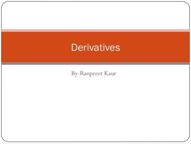 By-Ranpreet Kaur Derivatives