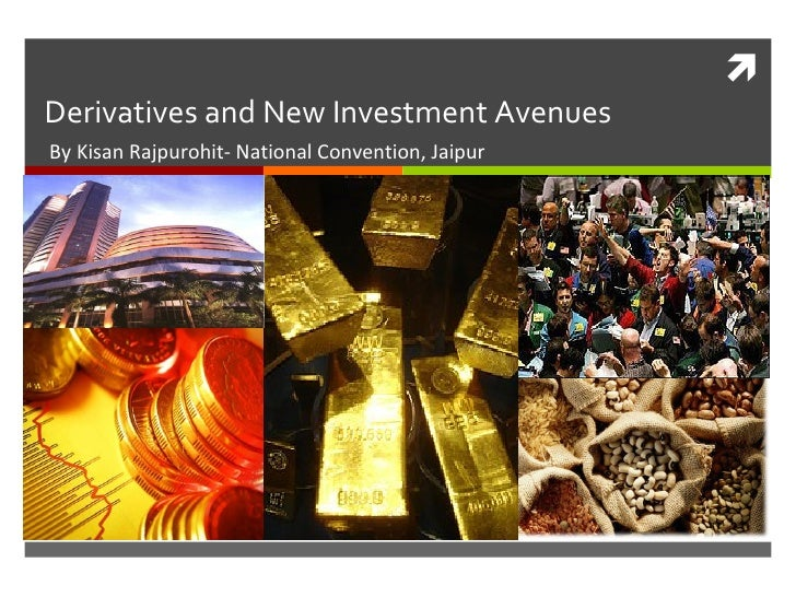 Derivatives and New Investment Avenues By Kisan Rajpurohit- National Convention, Jaipur