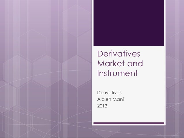 DerivativesMarket andInstrumentDerivativesAlaleh Mani2013