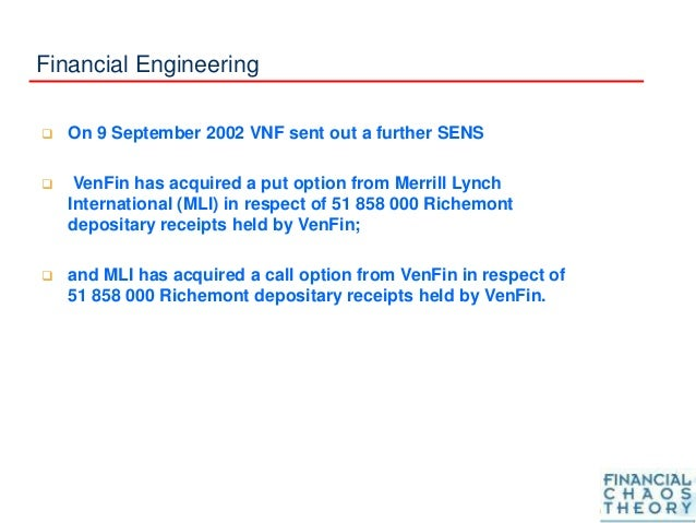 Financial Engineering  On 9 September 2002 VNF sent out a further SENS  VenFin has acquired a put option from Merrill Ly...