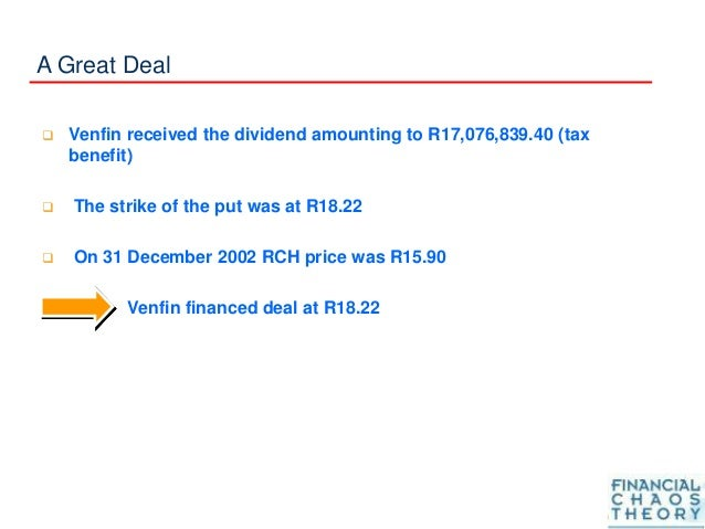 A Great Deal  Venfin received the dividend amounting to R17,076,839.40 (tax benefit)  The strike of the put was at R18.2...