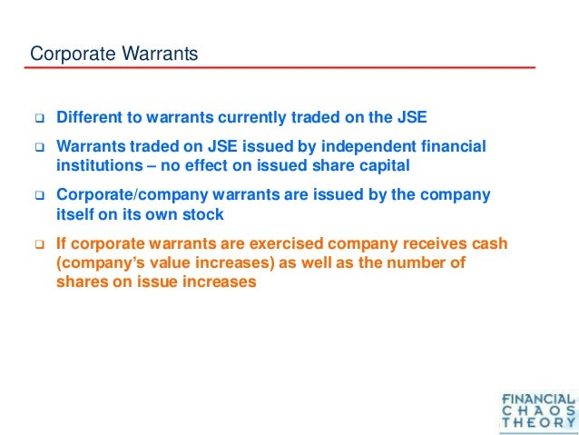 Corporate Warrants  Different to warrants currently traded on the JSE  Warrants traded on JSE issued by independent fina...