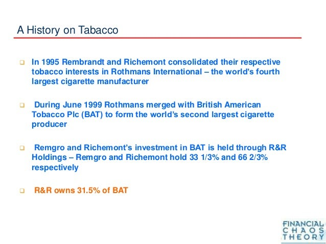 A History on Tabacco  In 1995 Rembrandt and Richemont consolidated their respective tobacco interests in Rothmans Interna...
