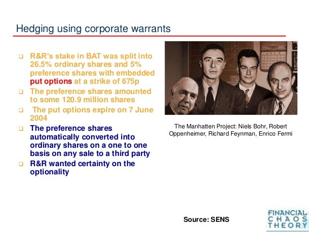Hedging using corporate warrants  R&R's stake in BAT was split into 26.5% ordinary shares and 5% preference shares with e...
