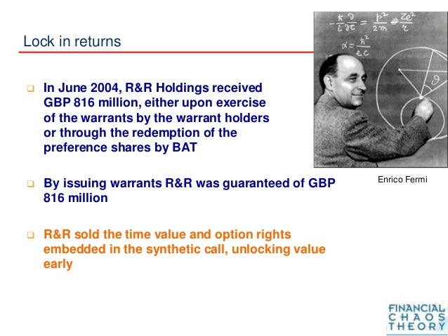 Lock in returns  In June 2004, R&R Holdings received GBP 816 million, either upon exercise of the warrants by the warrant...