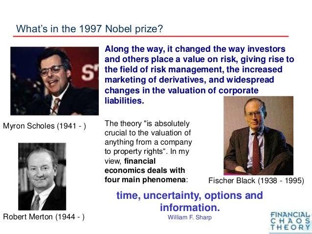 What's in the 1997 Nobel prize? Myron Scholes (1941 - ) Robert Merton (1944 - ) Fischer Black (1938 - 1995) Along the way,...