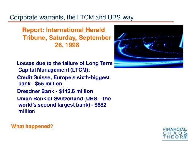 Corporate warrants, the LTCM and UBS way Report: International Herald Tribune, Saturday, September 26, 1998 Losses due to ...