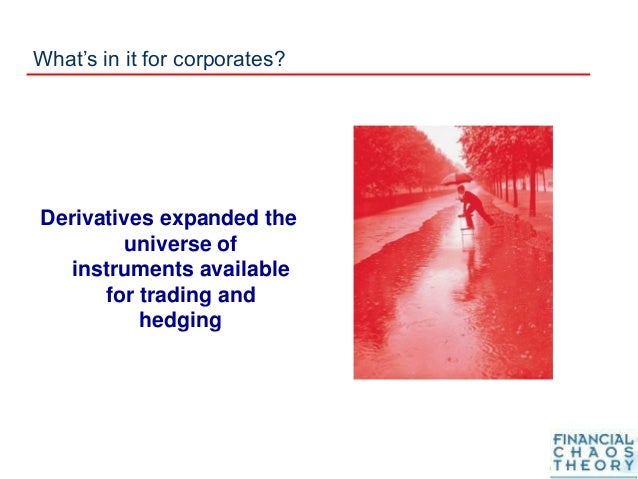 What's in it for corporates? Derivatives expanded the universe of instruments available for trading and hedging