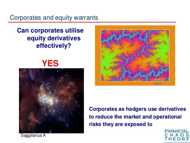 Corporates and equity warrants Can corporates utilise equity derivatives effectively? YES Corporates as hedgers use deriva...