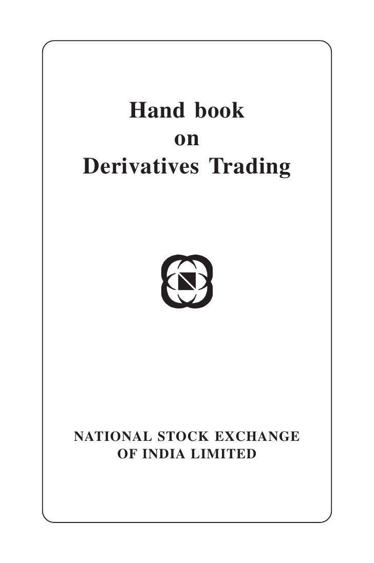 Hand book          on Derivatives Trading     NATIONAL STOCK EXCHANGE      OF INDIA LIMITED