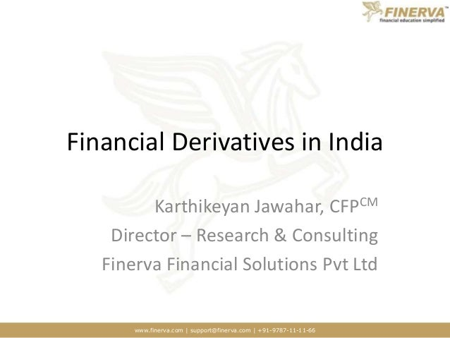 www.finerva.com | support@finerva.com | +91-9787-11-11-66 Financial Derivatives in India Karthikeyan Jawahar, CFPCM Direct...