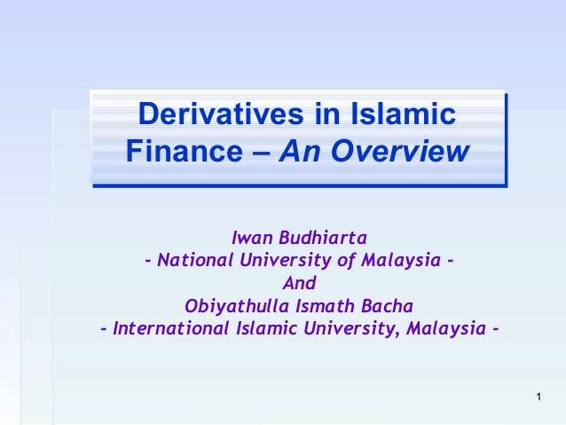 Derivatives in Islamic   Derivatives in Islamic  Finance – An Overview  Finance – An Overview                Iwan Budhiart...