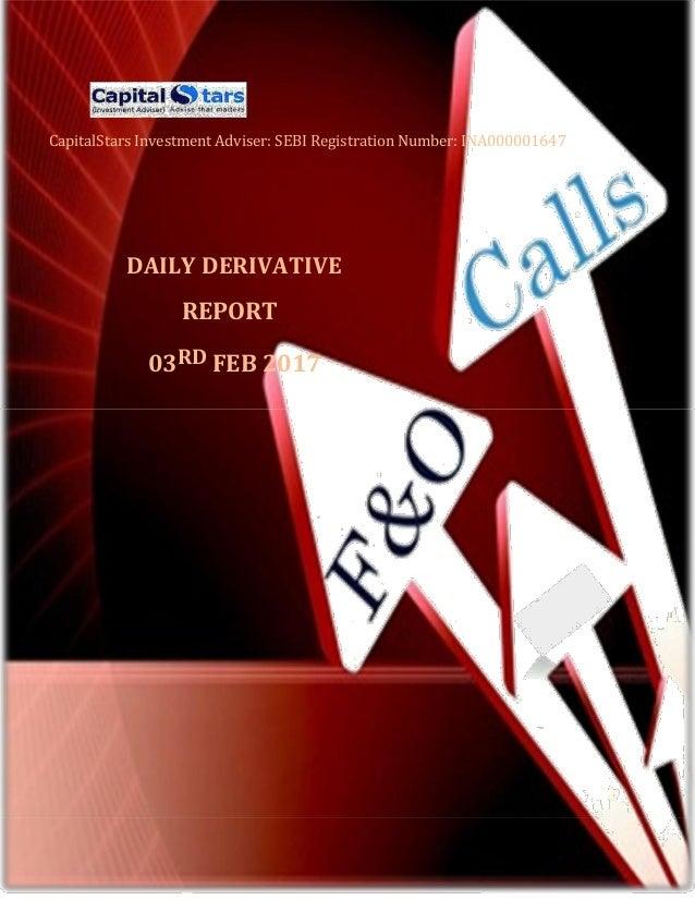CapitalStars Investment Adviser: SEBI Registration Number: INA000001647 DAILY DERIVATIVE REPORT 03RD FEB 2017