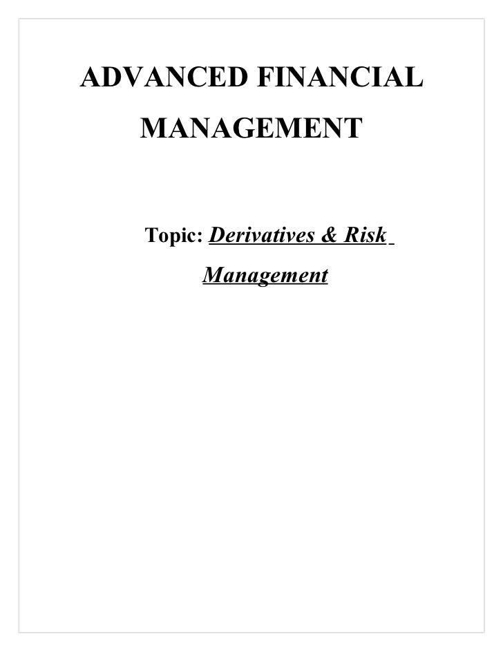 ADVANCED FINANCIAL   MANAGEMENT   Topic: Derivatives & Risk         Management