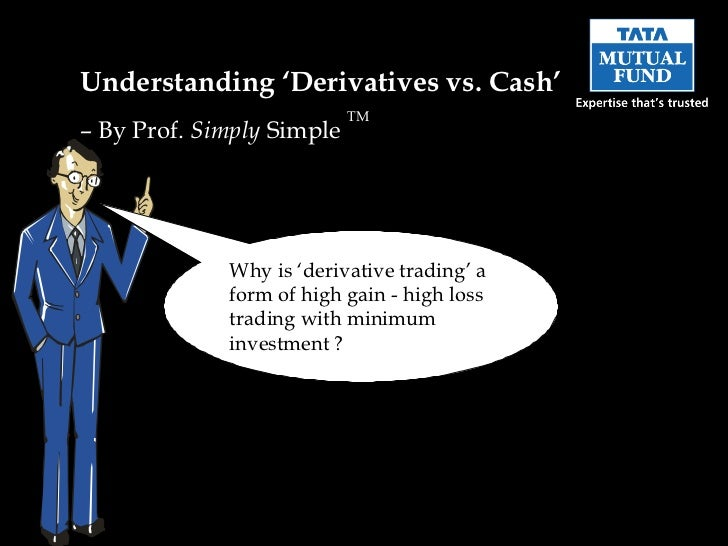 Derivatives Vs Cash