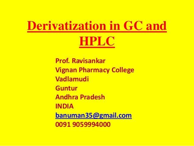 Derivatization in GC andHPLCProf. RavisankarVignan Pharmacy CollegeVadlamudiGunturAndhra PradeshINDIAbanuman35@gmail.com00...