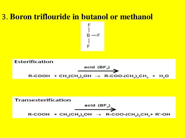 3. Boron triflouride in butanol or methanol