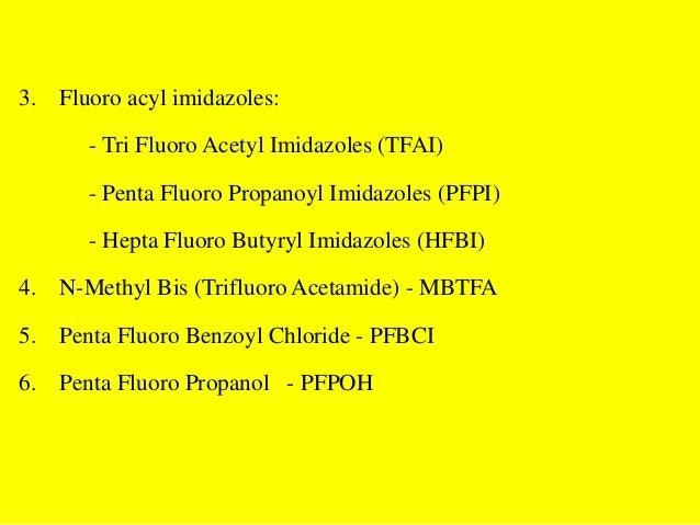 3. Fluoro acyl imidazoles:- Tri Fluoro Acetyl Imidazoles (TFAI)- Penta Fluoro Propanoyl Imidazoles (PFPI)- Hepta Fluoro Bu...