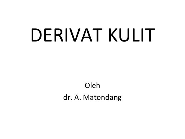 DERIVAT KULIT Oleh dr. A. Matondang