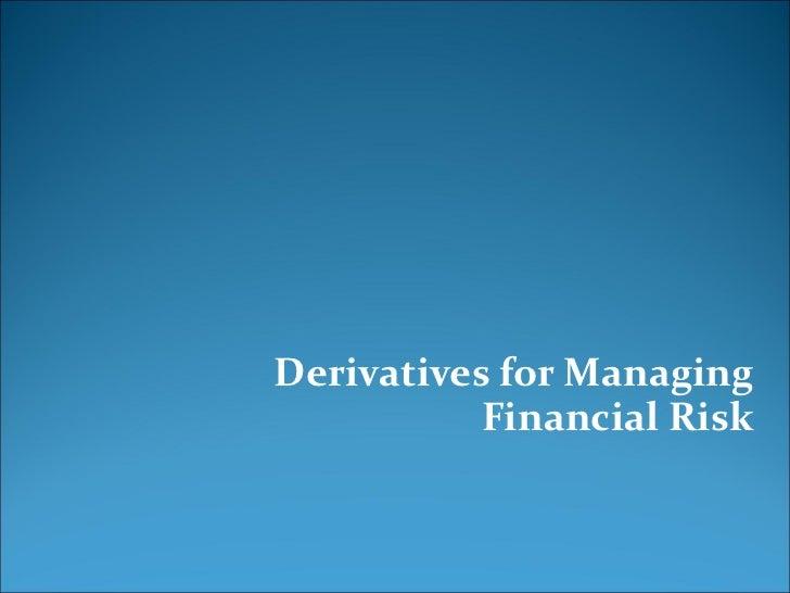 Derivatives for Managing Financial Risk