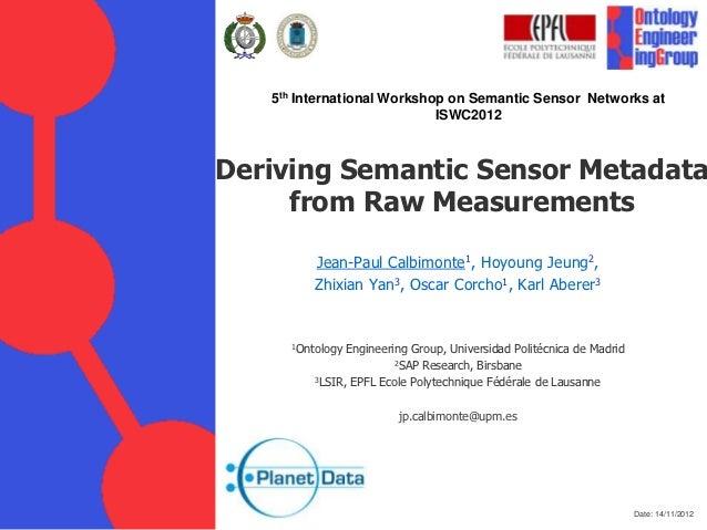 5th International Workshop on Semantic Sensor Networks at                            ISWC2012Deriving Semantic Sensor Meta...
