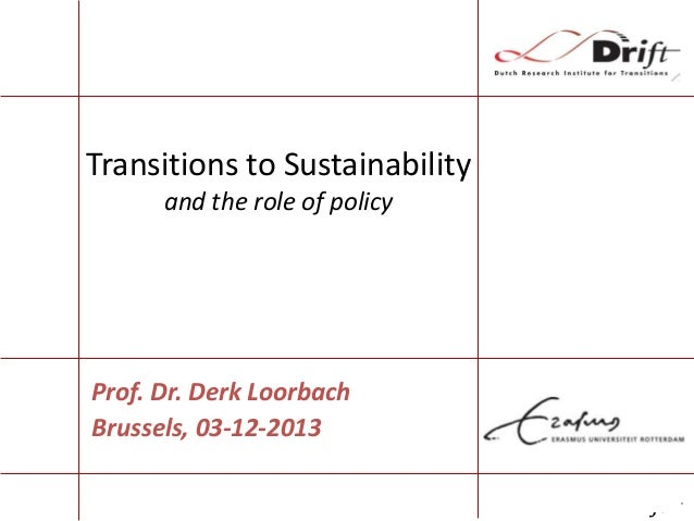Transitions to Sustainability and the role of policy  Prof. Dr. Derk Loorbach Brussels, 03-12-2013