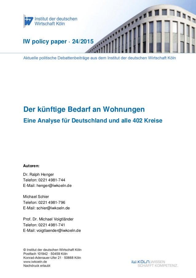 Der künftige Bedarf an Wohnungen Eine Analyse für Deutschland und alle 402 Kreise IW policy paper · 24/2015 Autoren: Dr. R...