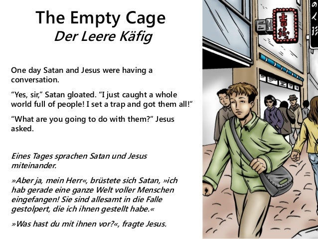 "The Empty Cage Der Leere Käfig One day Satan and Jesus were having a conversation. ""Yes, sir,"" Satan gloated. ""I just caug..."