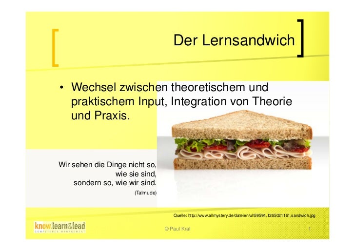 Der Lernsandwich• Wechsel zwischen theoretischem und  praktischem Input, Integration von Theorie  und Praxis.Wir sehen die...