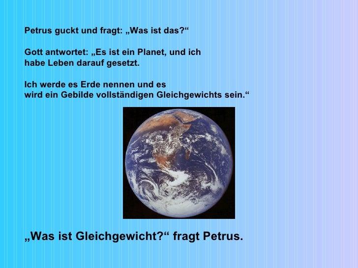 """Petrus guckt und fragt: """"Was ist das?"""" Gott antwortet: """"Es ist ein Planet, und ich habe Leben darauf gesetzt. Ich werde es..."""