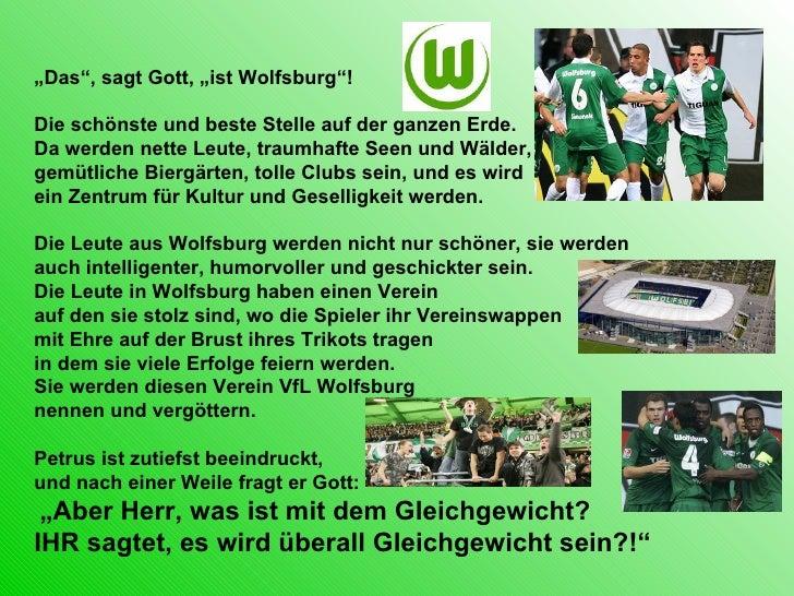 """"""" Das"""", sagt Gott, """"ist Wolfsburg""""! Die schönste und beste Stelle auf der ganzen Erde.  Da werden nette Leute, traumhafte ..."""