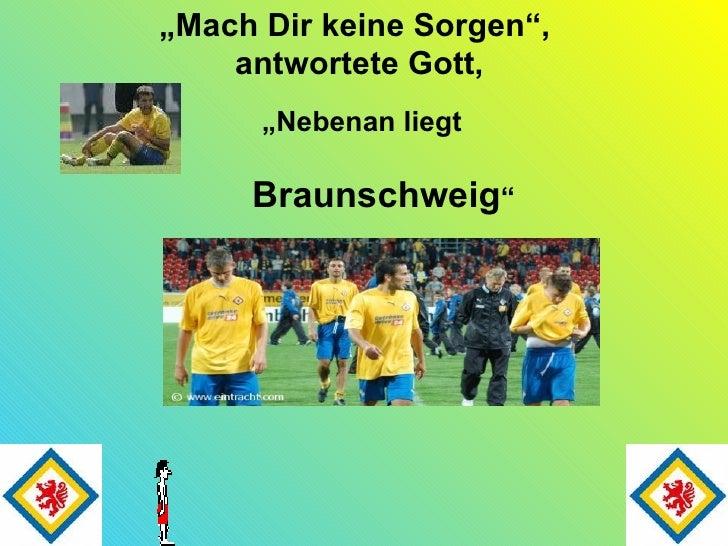""""""" Mach Dir keine Sorgen"""",  antwortete Gott, """" Nebenan liegt Braunschweig """""""