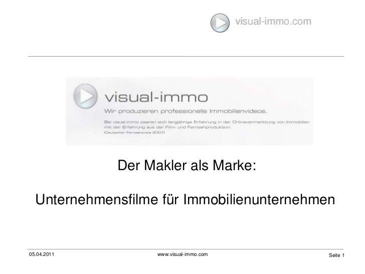 05.04.2011<br />www.visual-immo.com<br />Seite 1<br />visual-immo.com<br />Der Makler als Marke:<br />Unternehmensfilme fü...