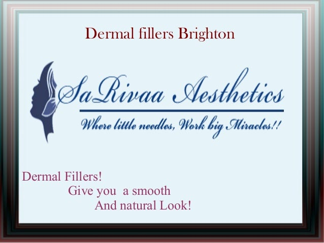 Dermal fillers Brighton  Dermal Fillers! Give you a smooth And natural Look!