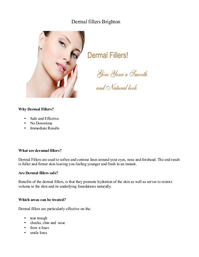 Dermal fillers Brighton Why Dermal Fillers? • Safe and Effective • No Downtime • Immediate Results What are deramal filler...