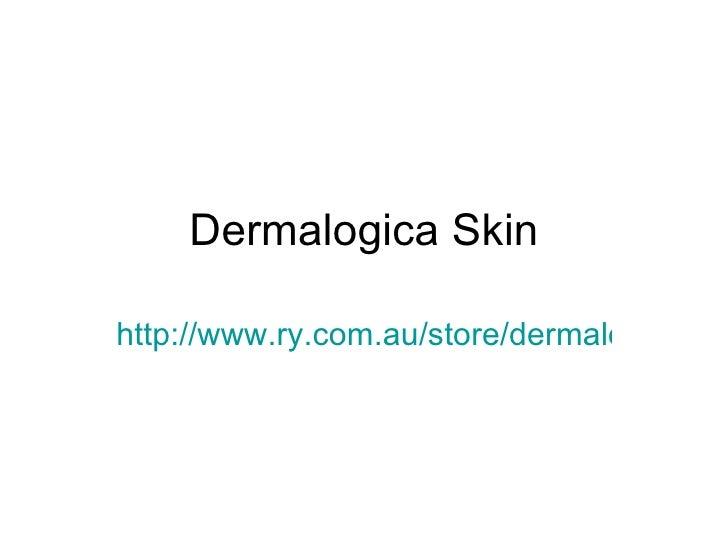 Dermalogica Skin http://www.ry.com.au/store/dermalogica-c-409.html