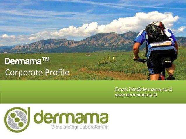 Dermama™Corporate Profile                    Email: info@dermama.co.id                    www.dermama.co.id