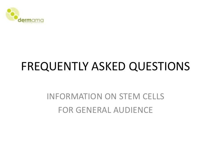 FREQUENTLY ASKED QUESTIONS   INFORMATION ON STEM CELLS      FOR GENERAL AUDIENCE